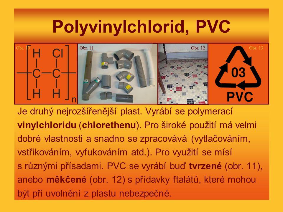 Polyvinylchlorid, PVC Je druhý nejrozšířenější plast. Vyrábí se polymerací vinylchloridu (chlorethenu). Pro široké použití má velmi dobré vlastnosti a