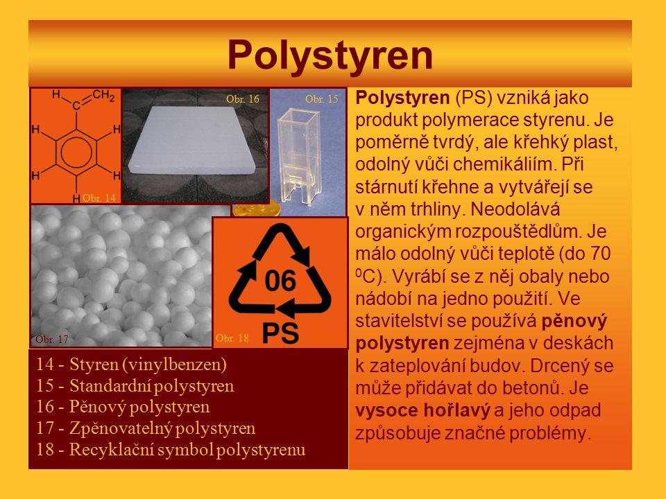 Polystyren Polystyren (PS) vzniká jako produkt polymerace styrenu. Je poměrně tvrdý, ale křehký plast, odolný vůči chemikáliím. Při stárnutí křehne a