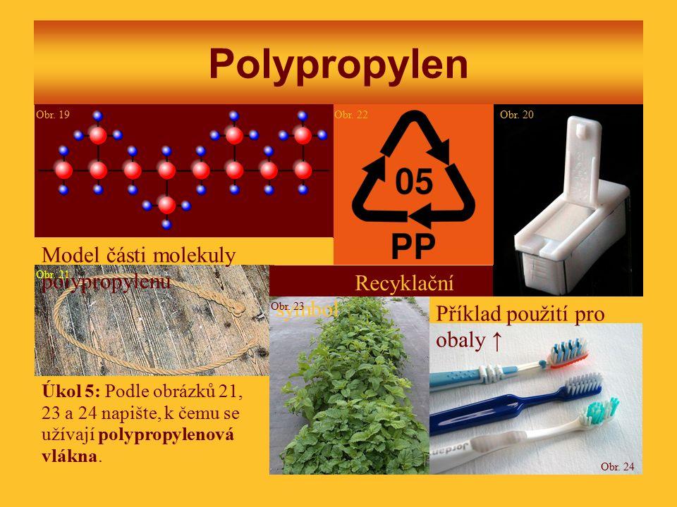Polypropylen Model části molekuly polypropylenu Recyklační symbol Úkol 5: Podle obrázků 21, 23 a 24 napište, k čemu se užívají polypropylenová vlákna.