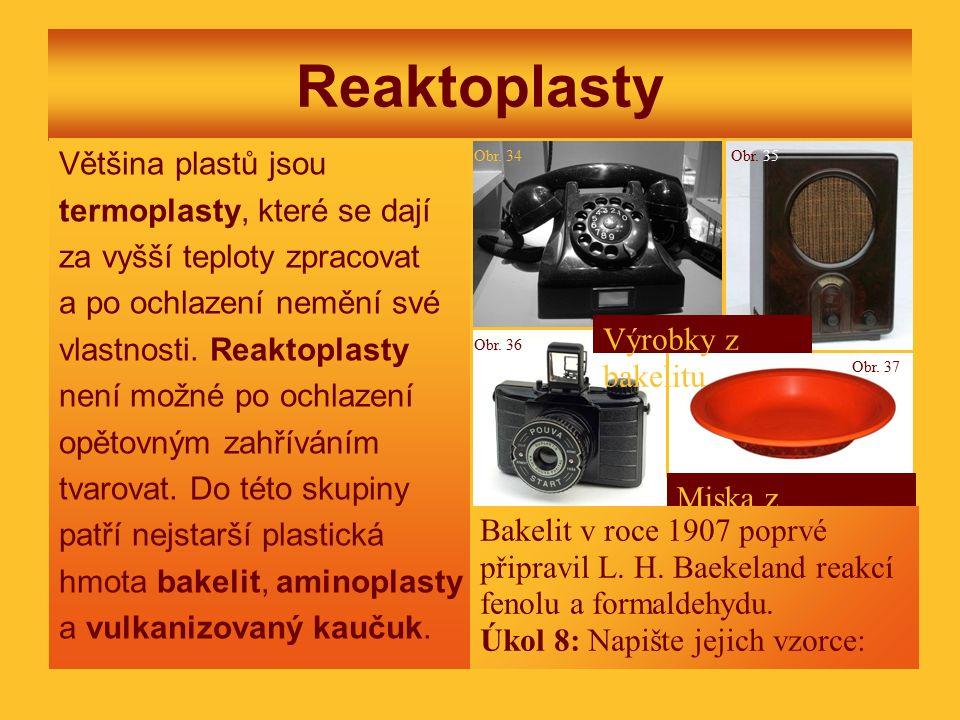 Reaktoplasty Většina plastů jsou termoplasty, které se dají za vyšší teploty zpracovat a po ochlazení nemění své vlastnosti. Reaktoplasty není možné p