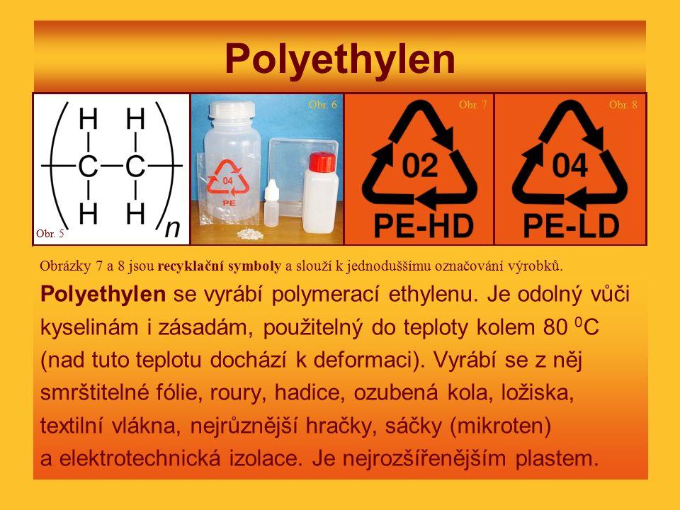 Polyethylen Polyethylen se vyrábí polymerací ethylenu. Je odolný vůči kyselinám i zásadám, použitelný do teploty kolem 80 0 C (nad tuto teplotu docház