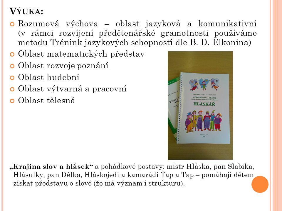 V ÝUKA : Rozumová výchova – oblast jazyková a komunikativní (v rámci rozvíjení předčtenářské gramotnosti používáme metodu Trénink jazykových schopností dle B.