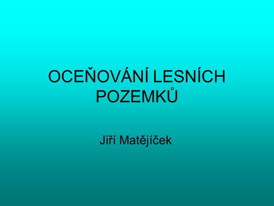 OCEŇOVÁNÍ LESNÍCH POZEMKŮ Jiří Matějíček