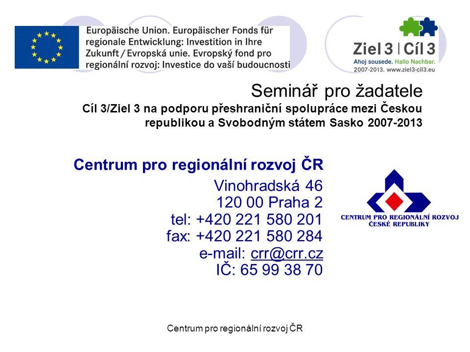 Centrum pro regionální rozvoj ČR Hlavní funkce - funkce kontrolora (dle článku 16 Nařízení 1080/2006 o ERDF) Ověřuje řádnost a legalitu výdajů realizovaných českými partnery Kontroluje veškeré doklady vztahující se k projektu a zprávy o realizaci projektu Provádí kontroly na místě realizace projektu Po skončení kontroly výdajů (účetních dokladů) vyhotoví Osvědčení o kontrole podle článku 16 Centrum pro regionální rozvoj ČR