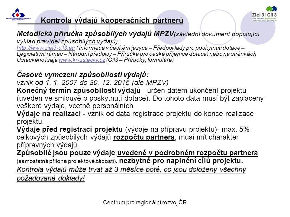 Kontrola výdajů kooperačních partnerů Centrum pro regionální rozvoj ČR Metodická příručka způsobilých výdajů MPZV (základní dokument popisující výklad pravidel způsobilých výdajů): http://www.ziel3-cil3.euhttp://www.ziel3-cil3.eu ( Informace v českém jazyce – Předpoklady pro poskytnutí dotace – Legislativní rámec – Národní předpisy – Příručka pro české příjemce dotace) nebo na stránkách Ústeckého kraje www.kr-ustecky.cz (Cíl3 – Příručky, formuláře)www.kr-ustecky.cz Časové vymezení způsobilosti výdajů: vznik od 1.
