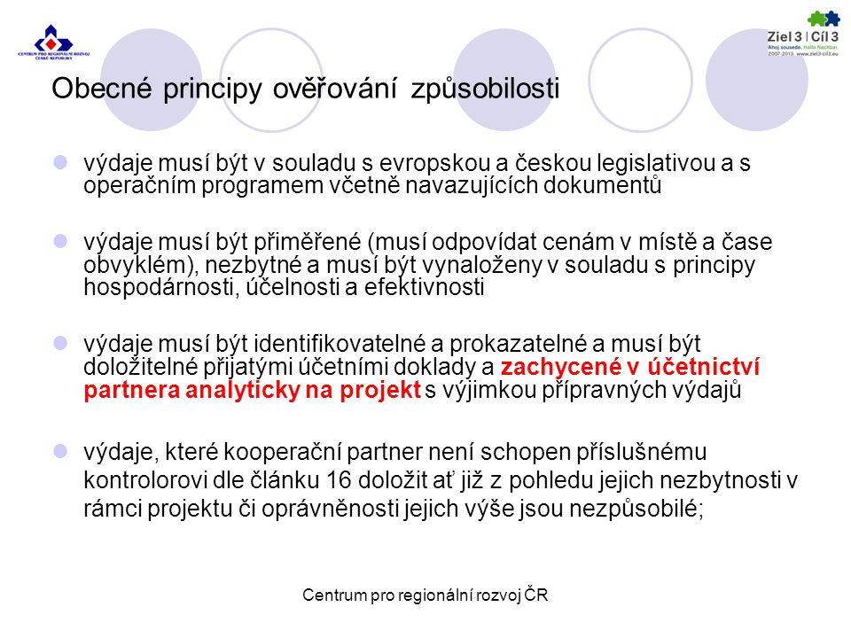 Obecné principy ověřování způsobilosti výdaje musí být v souladu s evropskou a českou legislativou a s operačním programem včetně navazujících dokumentů výdaje musí být přiměřené (musí odpovídat cenám v místě a čase obvyklém), nezbytné a musí být vynaloženy v souladu s principy hospodárnosti, účelnosti a efektivnosti výdaje musí být identifikovatelné a prokazatelné a musí být doložitelné přijatými účetními doklady a zachycené v účetnictví partnera analyticky na projekt s výjimkou přípravných výdajů výdaje, které kooperační partner není schopen příslušnému kontrolorovi dle článku 16 doložit ať již z pohledu jejich nezbytnosti v rámci projektu či oprávněnosti jejich výše jsou nezpůsobilé; Centrum pro regionální rozvoj ČR