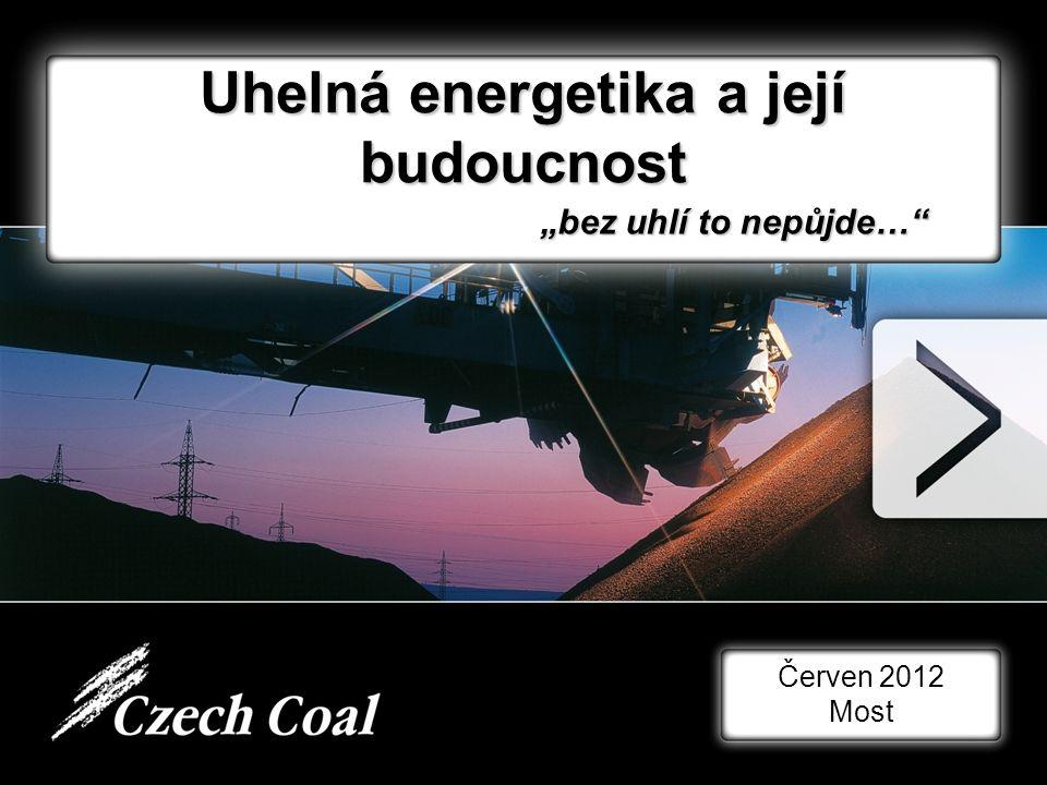 """Uhelná energetika a její budoucnost Červen 2012 Most """"bez uhlí to nepůjde…"""