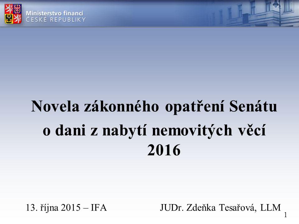 1 Novela zákonného opatření Senátu o dani z nabytí nemovitých věcí 2016 13. října 2015 – IFA JUDr. Zdeňka Tesařová, LLM