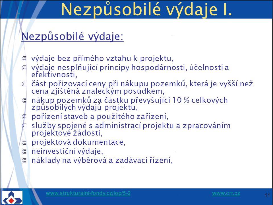 www.strukturalni-fondy.cz/iop/5-2www.strukturalni-fondy.cz/iop/5-2 www.crr.czwww.crr.cz 11 Nezpůsobilé výdaje I. Nezpůsobilé výdaje: ⋐výdaje bez přímé