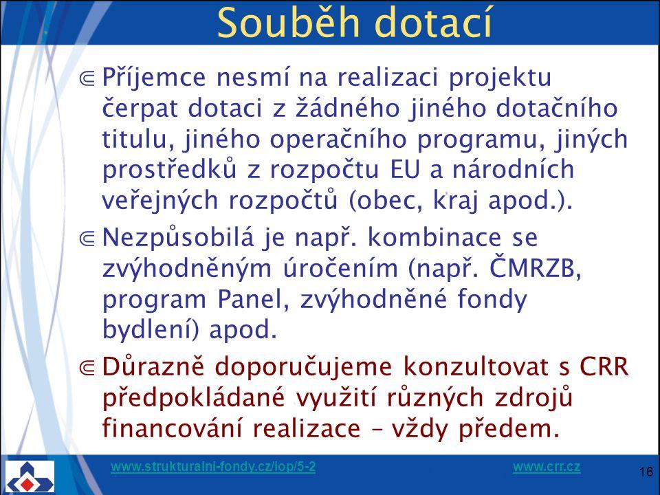 www.strukturalni-fondy.cz/iop/5-2www.strukturalni-fondy.cz/iop/5-2 www.crr.czwww.crr.cz 16 Souběh dotací ⋐Příjemce nesmí na realizaci projektu čerpat