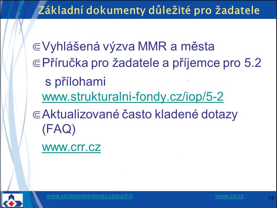 www.strukturalni-fondy.cz/iop/5-2www.strukturalni-fondy.cz/iop/5-2 www.crr.czwww.crr.cz 18 Základní dokumenty důležité pro žadatele ⋐ Vyhlášená výzva MMR a města ⋐ Příručka pro žadatele a příjemce pro 5.2 s přílohami www.strukturalni-fondy.cz/iop/5-2 www.strukturalni-fondy.cz/iop/5-2 ⋐ Aktualizované často kladené dotazy (FAQ) www.crr.cz