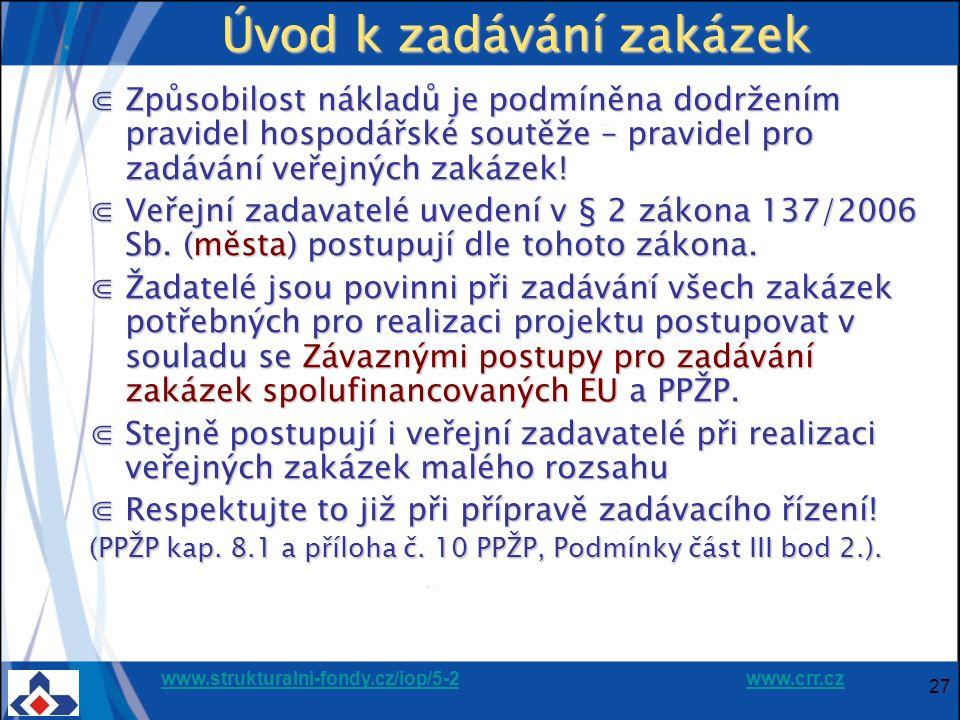 www.strukturalni-fondy.cz/iop/5-2www.strukturalni-fondy.cz/iop/5-2 www.crr.czwww.crr.cz 27 Úvod k zadávání zakázek ⋐Způsobilost nákladů je podmíněna dodržením pravidel hospodářské soutěže – pravidel pro zadávání veřejných zakázek.