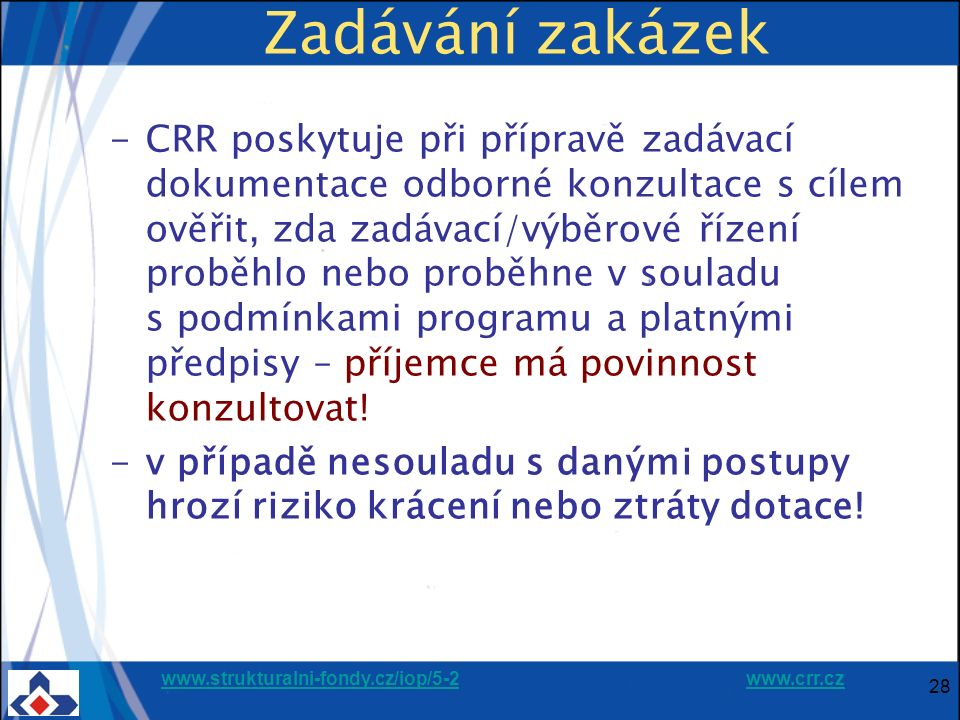 www.strukturalni-fondy.cz/iop/5-2www.strukturalni-fondy.cz/iop/5-2 www.crr.czwww.crr.cz 28 Zadávání zakázek -CRR poskytuje při přípravě zadávací dokum