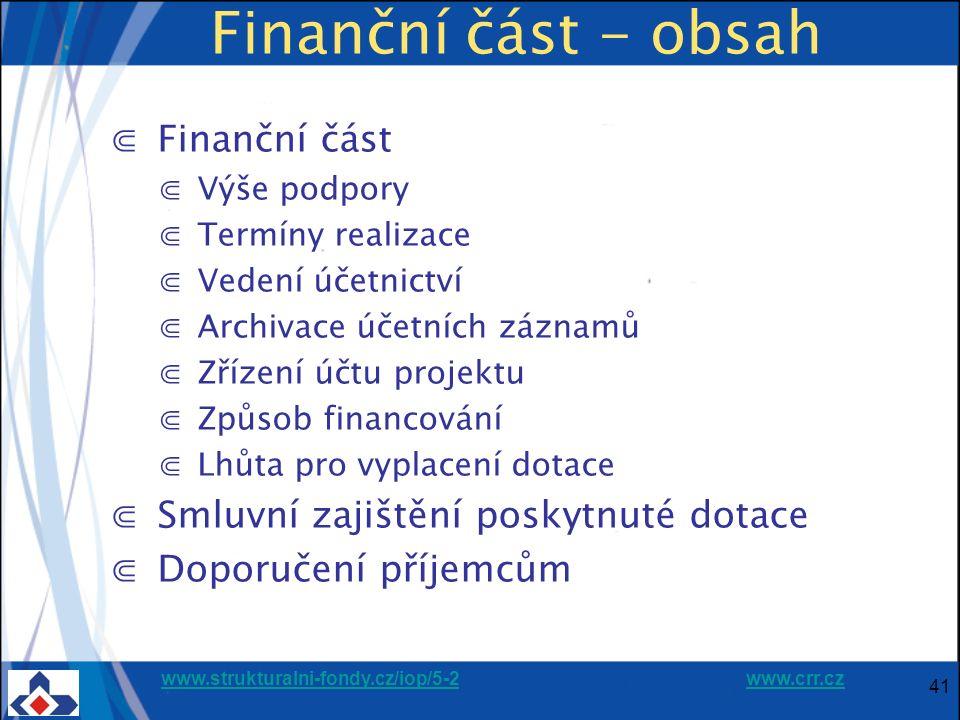 www.strukturalni-fondy.cz/iop/5-2www.strukturalni-fondy.cz/iop/5-2 www.crr.czwww.crr.cz 41 Finanční část - obsah ⋐ Finanční část ⋐ Výše podpory ⋐ Term