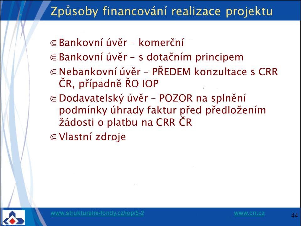 www.strukturalni-fondy.cz/iop/5-2www.strukturalni-fondy.cz/iop/5-2 www.crr.czwww.crr.cz 44 Způsoby financování realizace projektu ⋐Bankovní úvěr – kom