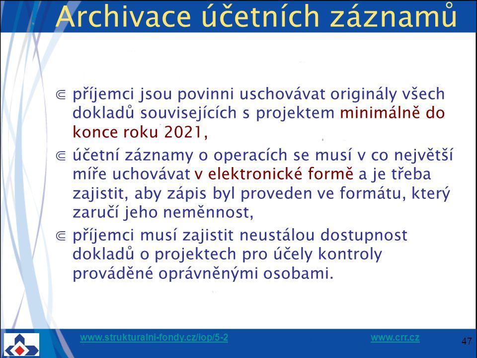 www.strukturalni-fondy.cz/iop/5-2www.strukturalni-fondy.cz/iop/5-2 www.crr.czwww.crr.cz 47 Archivace účetních záznamů ⋐příjemci jsou povinni uschovávat originály všech dokladů souvisejících s projektem minimálně do konce roku 2021, ⋐účetní záznamy o operacích se musí v co největší míře uchovávat v elektronické formě a je třeba zajistit, aby zápis byl proveden ve formátu, který zaručí jeho neměnnost, ⋐příjemci musí zajistit neustálou dostupnost dokladů o projektech pro účely kontroly prováděné oprávněnými osobami.