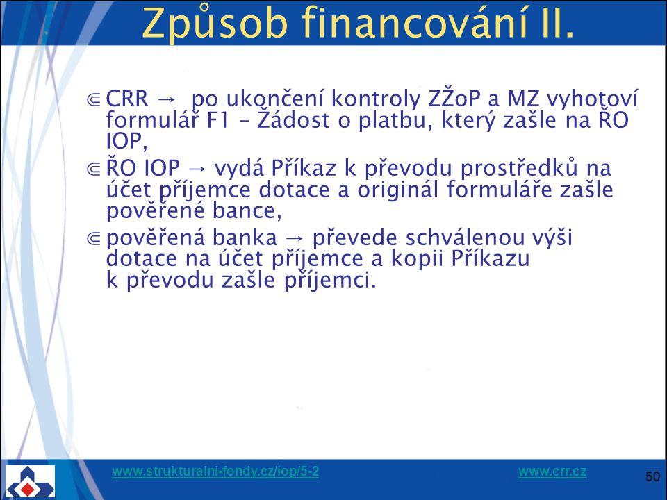 www.strukturalni-fondy.cz/iop/5-2www.strukturalni-fondy.cz/iop/5-2 www.crr.czwww.crr.cz 50 Způsob financování II. ⋐CRR → po ukončení kontroly ZŽoP a M