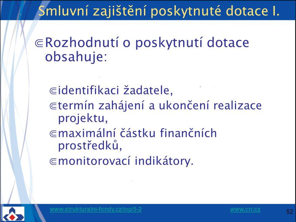 www.strukturalni-fondy.cz/iop/5-2www.strukturalni-fondy.cz/iop/5-2 www.crr.czwww.crr.cz 52 Smluvní zajištění poskytnuté dotace I. ⋐Rozhodnutí o poskyt