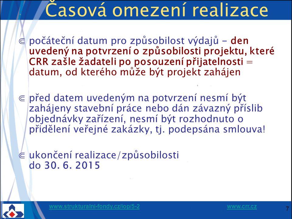 www.strukturalni-fondy.cz/iop/5-2www.strukturalni-fondy.cz/iop/5-2 www.crr.czwww.crr.cz 7 Časová omezení realizace ⋐počáteční datum pro způsobilost výdajů - den uvedený na potvrzení o způsobilosti projektu, které CRR zašle žadateli po posouzení přijatelnosti = datum, od kterého může být projekt zahájen ⋐před datem uvedeným na potvrzení nesmí být zahájeny stavební práce nebo dán závazný příslib objednávky zařízení, nesmí být rozhodnuto o přidělení veřejné zakázky, tj.