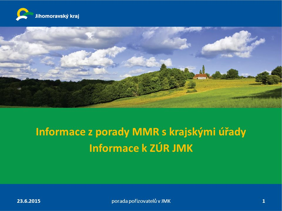 Informace z porady MMR s krajskými úřady Informace k ZÚR JMK 23.6.2015porada pořizovatelů v JMK1