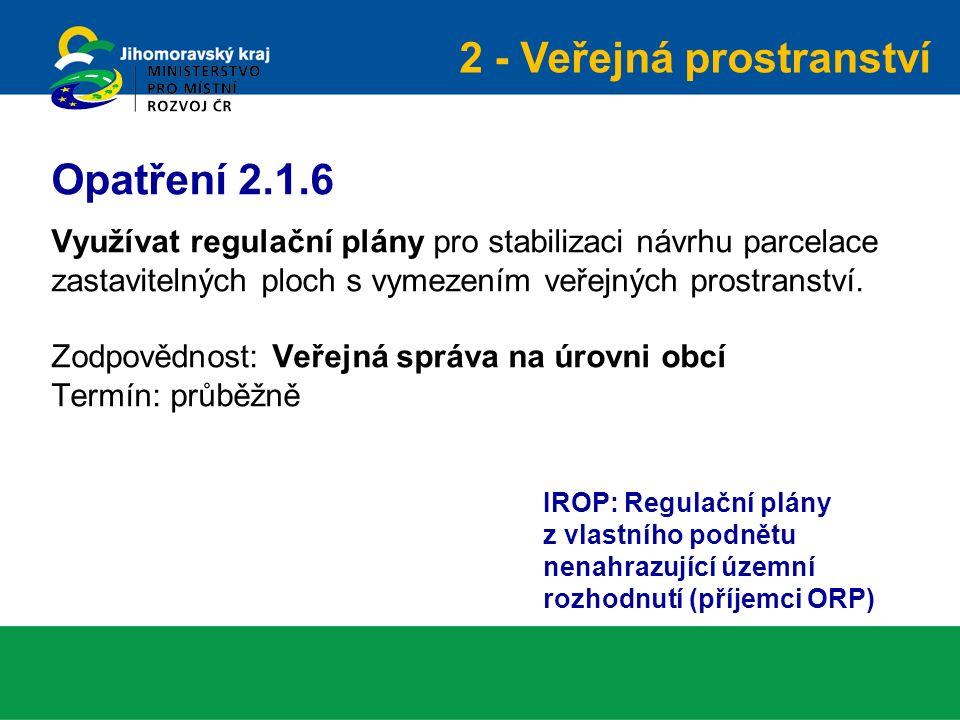 Využívat regulační plány pro stabilizaci návrhu parcelace zastavitelných ploch s vymezením veřejných prostranství. Zodpovědnost: Veřejná správa na úro