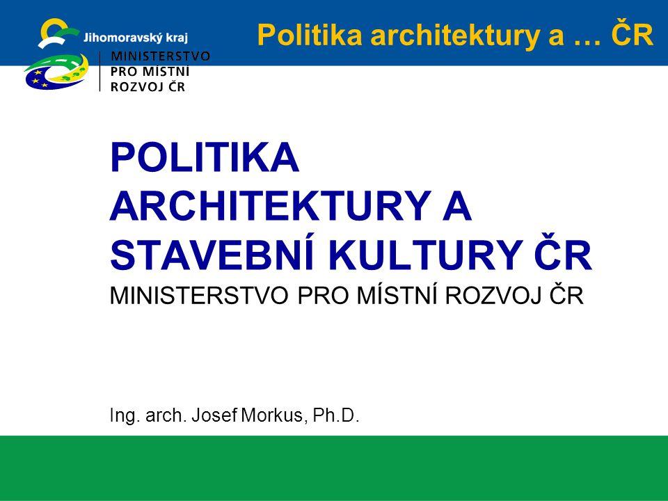 MINISTERSTVO PRO MÍSTNÍ ROZVOJ ČR Ing. arch. Josef Morkus, Ph.D.