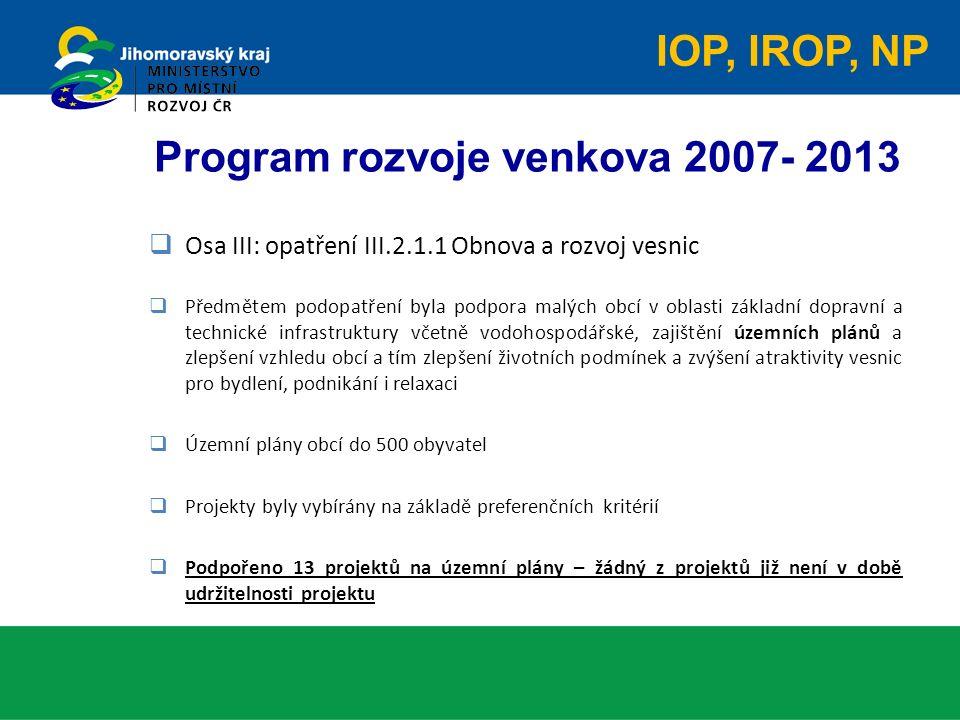 Program rozvoje venkova 2007- 2013  Osa III: opatření III.2.1.1 Obnova a rozvoj vesnic  Předmětem podopatření byla podpora malých obcí v oblasti zák