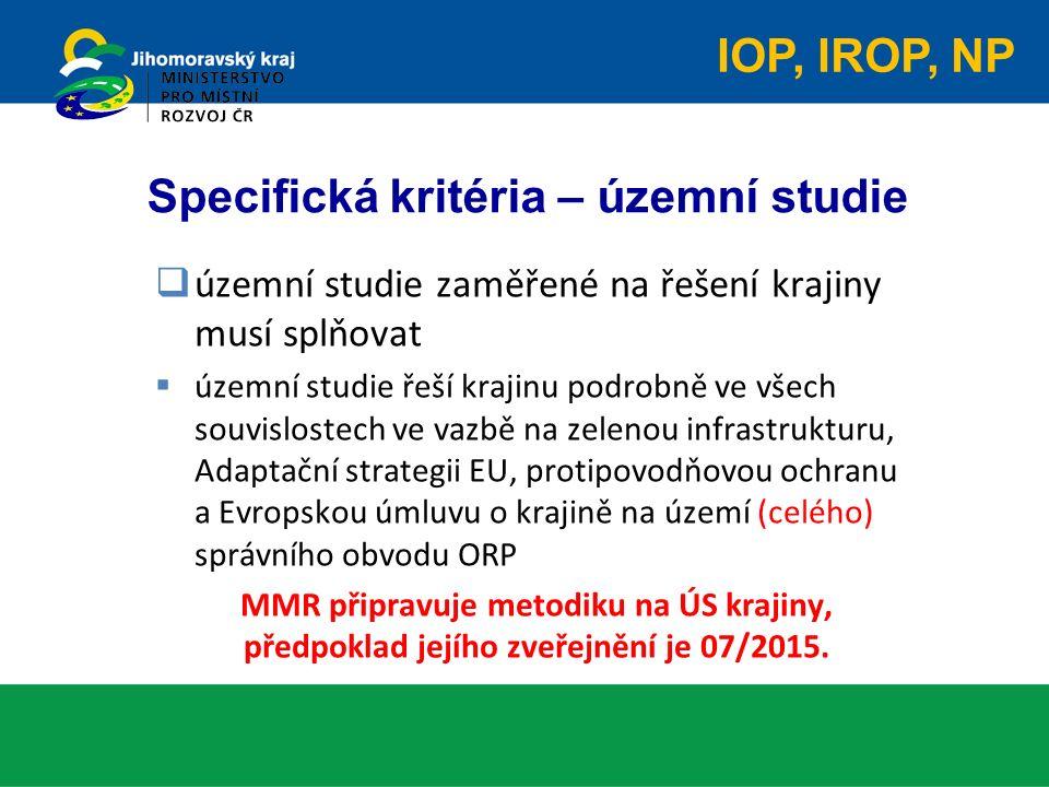 Specifická kritéria – územní studie  územní studie zaměřené na řešení krajiny musí splňovat  územní studie řeší krajinu podrobně ve všech souvislostech ve vazbě na zelenou infrastrukturu, Adaptační strategii EU, protipovodňovou ochranu a Evropskou úmluvu o krajině na území (celého) správního obvodu ORP MMR připravuje metodiku na ÚS krajiny, předpoklad jejího zveřejnění je 07/2015.