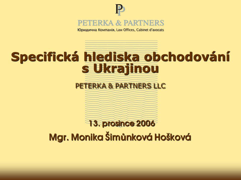 Specifická hlediska obchodování s Ukrajinou PETERKA & PARTNERS LLC 13.