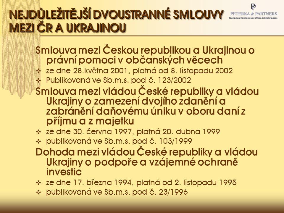 NEJD Ů LEŽIT Ě JŠÍ DVOUSTRANNÉ SMLOUVY MEZI ČR A UKRAJINOU Smlouva mezi Českou republikou a Ukrajinou o právní pomoci v občanských v ě cech  ze dne 28.kv ě tna 2001, platná od 8.