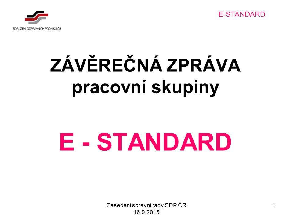 Zasedání správní rady SDP ČR 16.9.2015 1 ZÁVĚREČNÁ ZPRÁVA pracovní skupiny E - STANDARD E-STANDARD