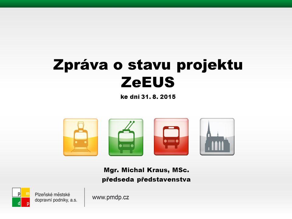 Mgr. Michal Kraus, MSc. předseda představenstva Zpráva o stavu projektu ZeEUS ke dni 31. 8. 2015