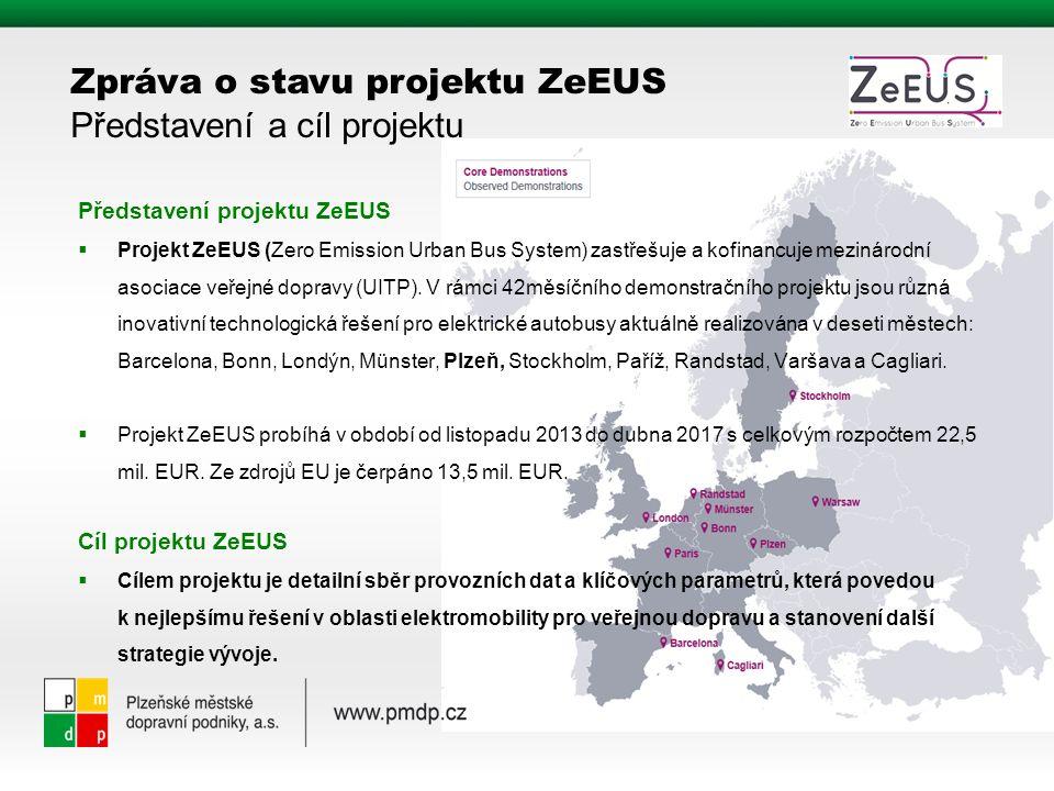 Zpráva o stavu projektu ZeEUS Představení a cíl projektu Představení projektu ZeEUS  Projekt ZeEUS (Zero Emission Urban Bus System) zastřešuje a kofinancuje mezinárodní asociace veřejné dopravy (UITP).