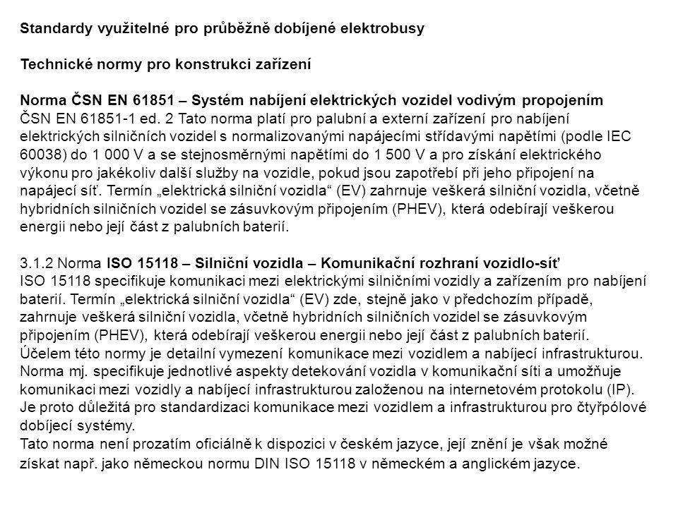 Standardy využitelné pro průběžně dobíjené elektrobusy Technické normy pro konstrukci zařízení Norma ČSN EN 61851 – Systém nabíjení elektrických vozidel vodivým propojením ČSN EN 61851-1 ed.