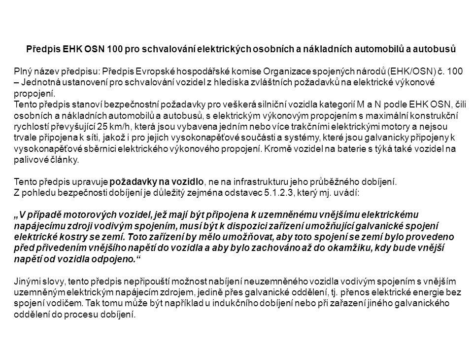 Předpis EHK OSN 100 pro schvalování elektrických osobních a nákladních automobilů a autobusů Plný název předpisu: Předpis Evropské hospodářské komise Organizace spojených národů (EHK/OSN) č.