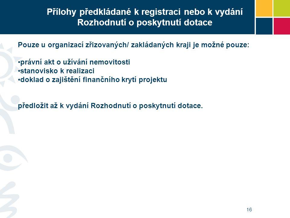Přílohy předkládané k registraci nebo k vydání Rozhodnutí o poskytnutí dotace Pouze u organizací zřizovaných/ zakládaných kraji je možné pouze: právní