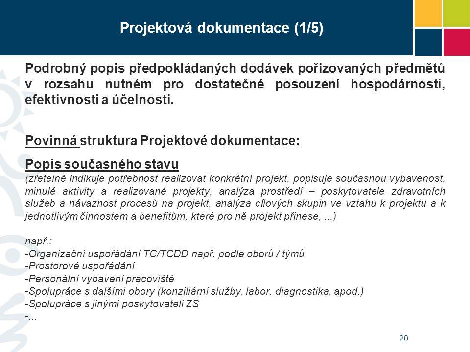 20 Projektová dokumentace (1/5) Podrobný popis předpokládaných dodávek pořizovaných předmětů v rozsahu nutném pro dostatečné posouzení hospodárnosti,