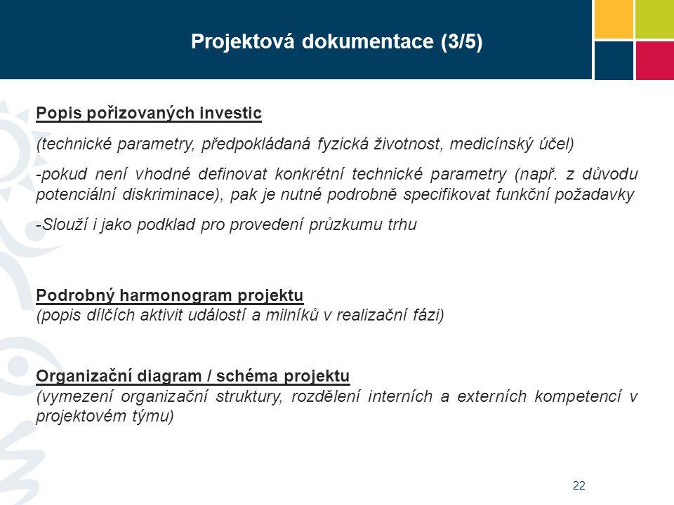 22 Projektová dokumentace (3/5) Popis pořizovaných investic (technické parametry, předpokládaná fyzická životnost, medicínský účel) -pokud není vhodné definovat konkrétní technické parametry (např.