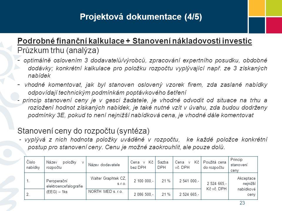 Projektová dokumentace (4/5) Podrobné finanční kalkulace + Stanovení nákladovosti investic Průzkum trhu (analýza) - optimálně oslovením 3 dodavatelů/výrobců, zpracování expertního posudku, obdobné dodávky; konkrétní kalkulace pro položku rozpočtu vyplývající např.