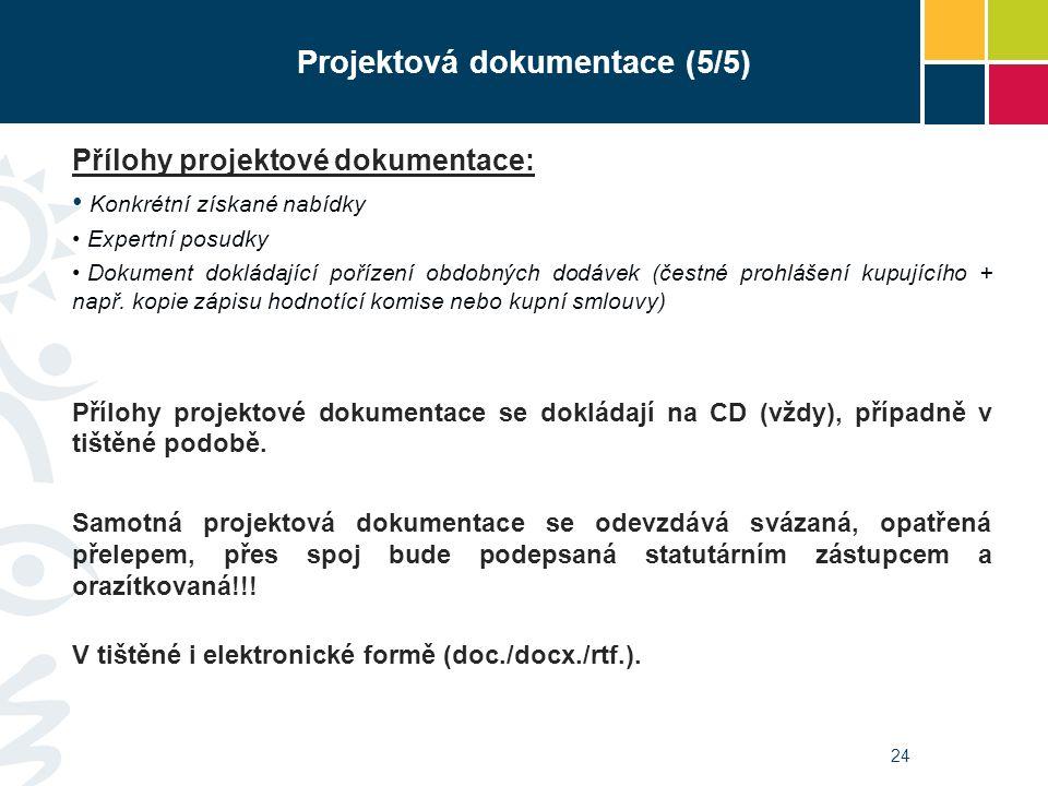 Projektová dokumentace (5/5) Přílohy projektové dokumentace: Konkrétní získané nabídky Expertní posudky Dokument dokládající pořízení obdobných dodávek (čestné prohlášení kupujícího + např.