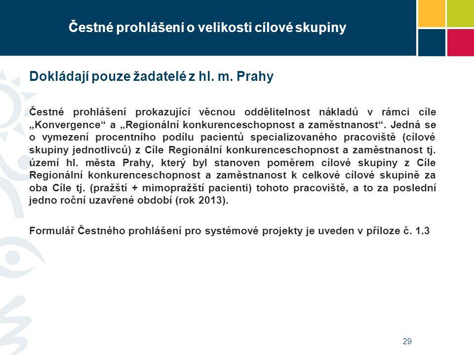 29 Čestné prohlášení o velikosti cílové skupiny Dokládají pouze žadatelé z hl. m. Prahy Čestné prohlášení prokazující věcnou oddělitelnost nákladů v r