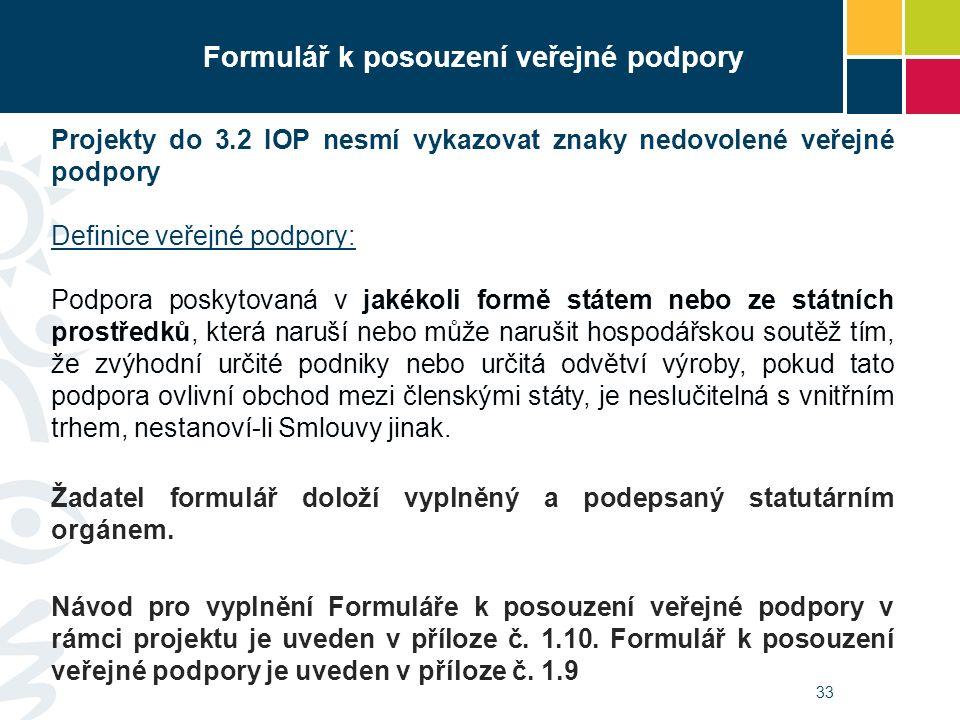 33 Formulář k posouzení veřejné podpory Projekty do 3.2 IOP nesmí vykazovat znaky nedovolené veřejné podpory Definice veřejné podpory: Podpora poskyto