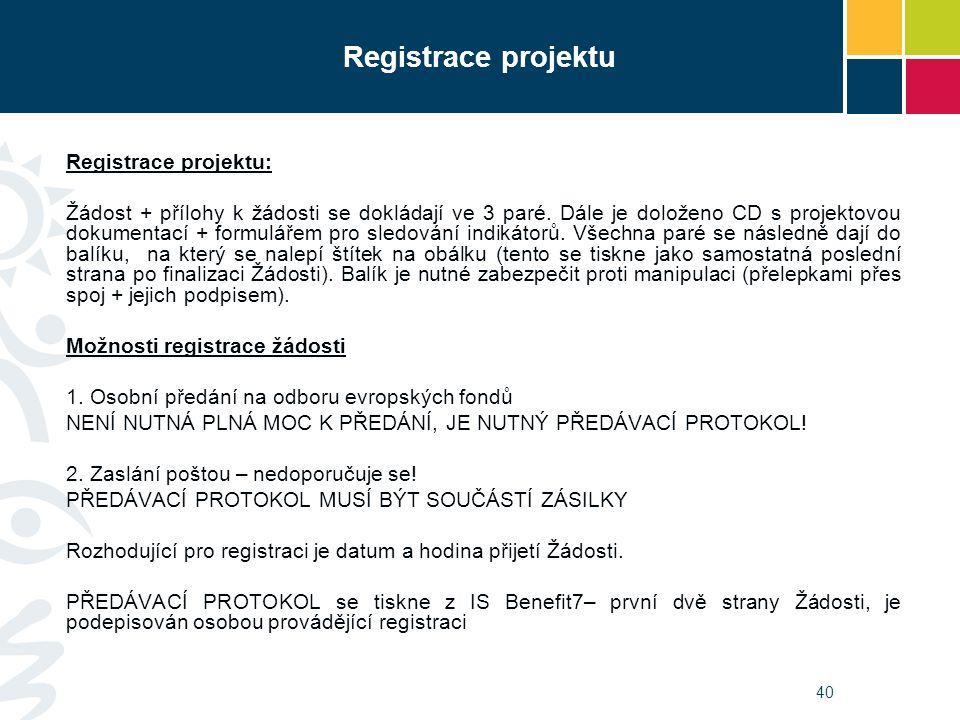 40 Registrace projektu Registrace projektu: Žádost + přílohy k žádosti se dokládají ve 3 paré. Dále je doloženo CD s projektovou dokumentací + formulá