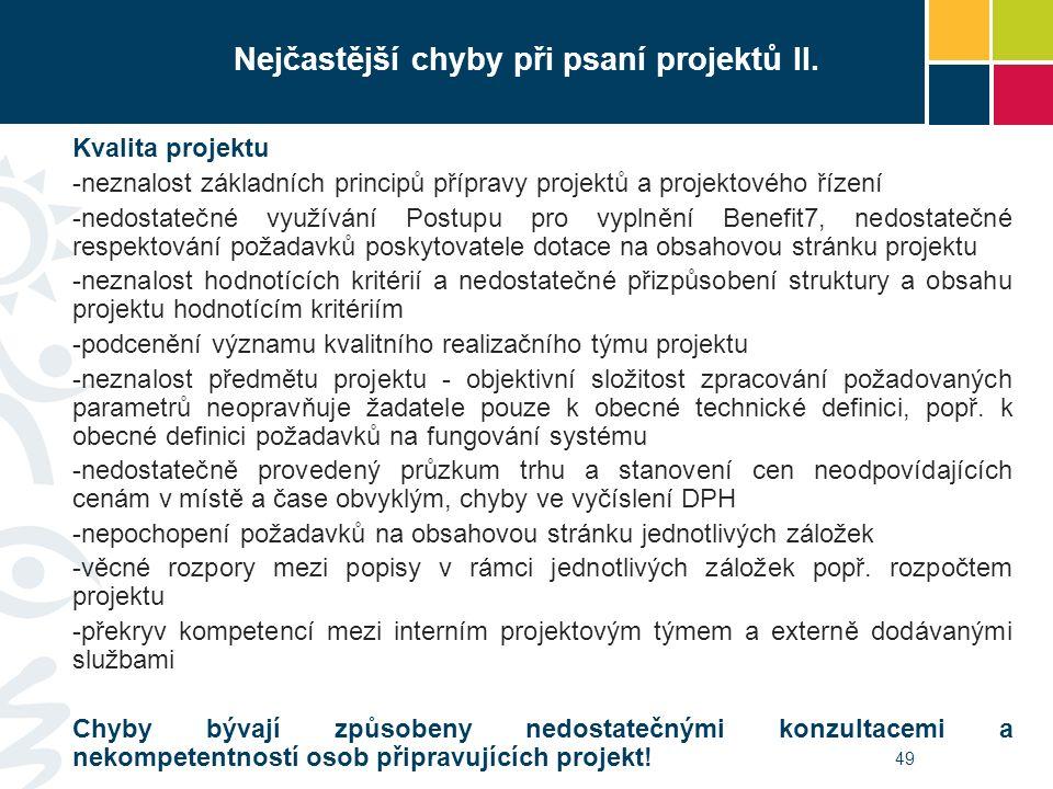 49 Kvalita projektu -neznalost základních principů přípravy projektů a projektového řízení -nedostatečné využívání Postupu pro vyplnění Benefit7, nedo