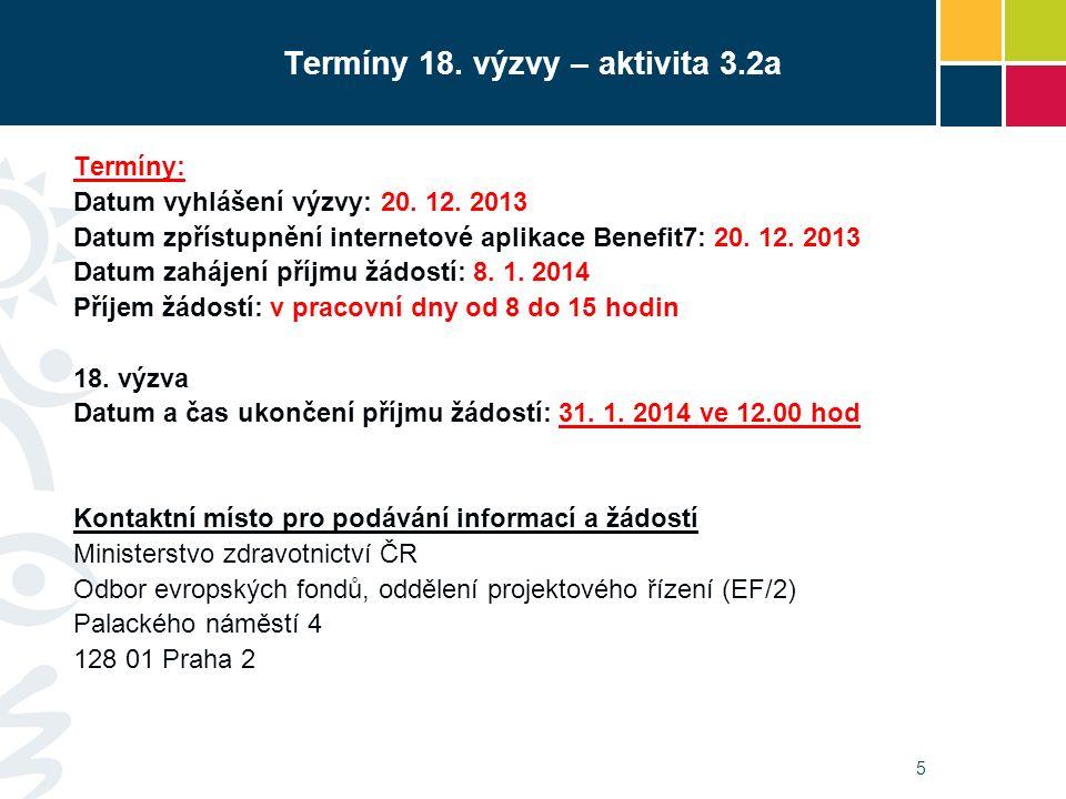 Termíny 18. výzvy – aktivita 3.2a Termíny: Datum vyhlášení výzvy: 20. 12. 2013 Datum zpřístupnění internetové aplikace Benefit7: 20. 12. 2013 Datum za