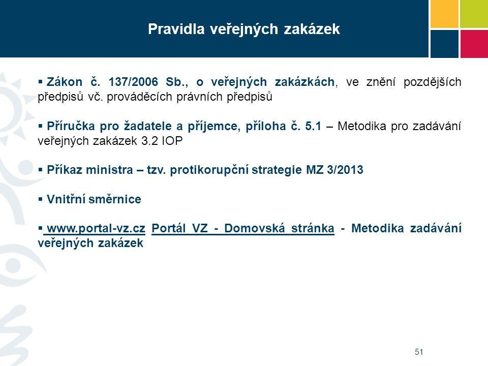 51 Pravidla veřejných zakázek  Zákon č. 137/2006 Sb., o veřejných zakázkách, ve znění pozdějších předpisů vč. prováděcích právních předpisů  Příručk