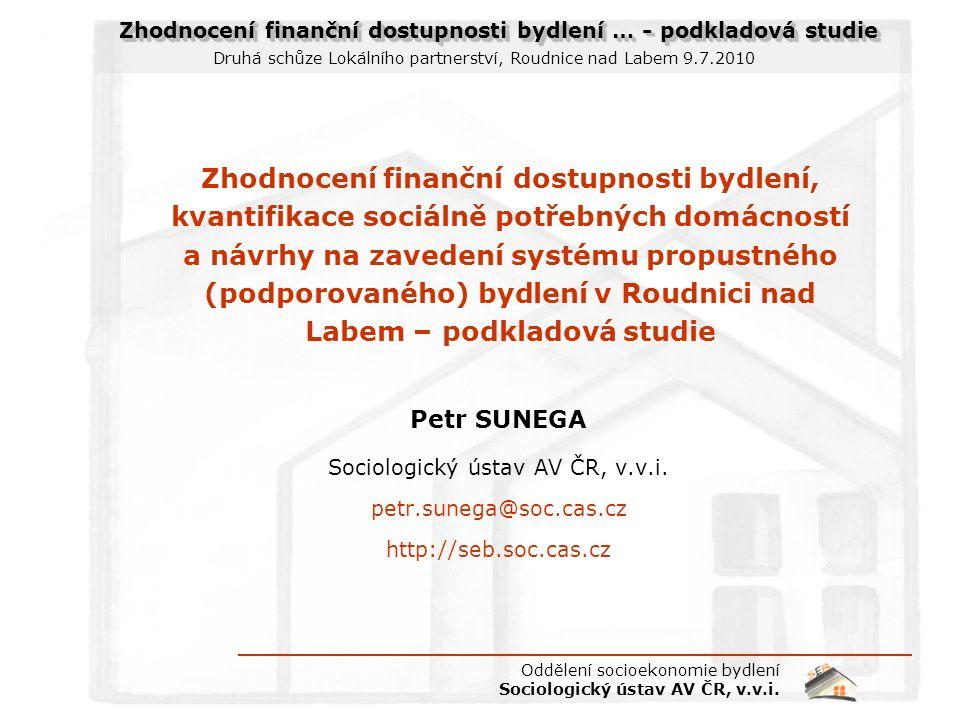 Zhodnocení finanční dostupnosti bydlení … - podkladová studie Druhá schůze Lokálního partnerství, Roudnice nad Labem 9.7.2010 Oddělení socioekonomie b