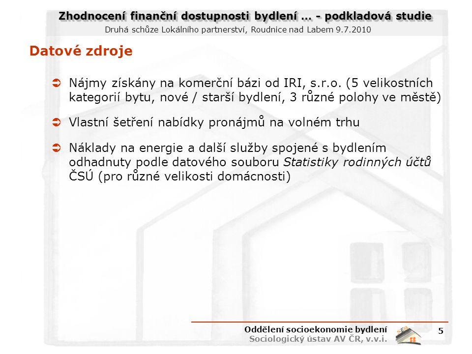 Zhodnocení finanční dostupnosti bydlení … - podkladová studie Druhá schůze Lokálního partnerství, Roudnice nad Labem 9.7.2010 Datové zdroje  Nájmy získány na komerční bázi od IRI, s.r.o.