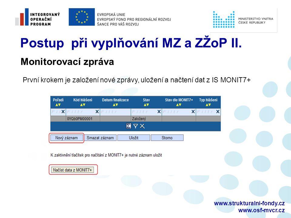 www.strukturalni-fondy.cz www.osf-mvcr.cz Postup při vyplňování MZ a ZŽoP II. První krokem je založení nové zprávy, uložení a načtení dat z IS MONIT7+