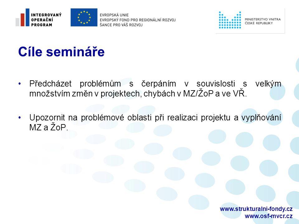 www.strukturalni-fondy.cz www.osf-mvcr.cz Cíle semináře Předcházet problémům s čerpáním v souvislosti s velkým množstvím změn v projektech, chybách v MZ/ŽoP a ve VŘ.